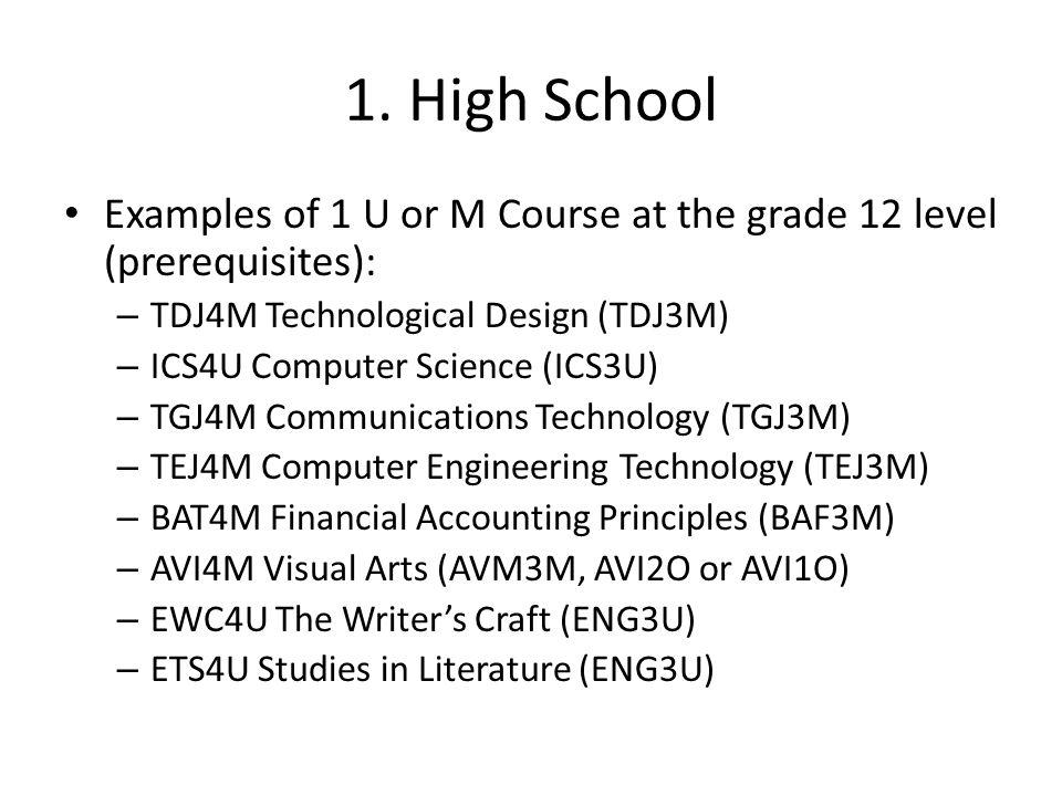 1. High School Examples of 1 U or M Course at the grade 12 level (prerequisites): – TDJ4M Technological Design (TDJ3M) – ICS4U Computer Science (ICS3U