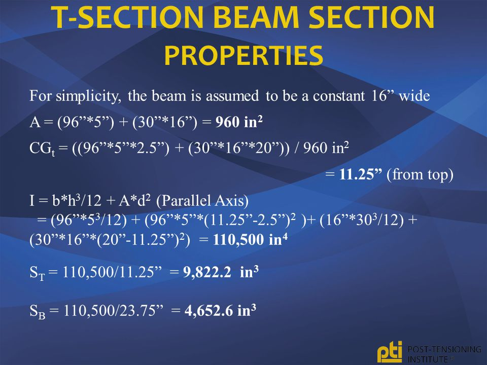 "T-SECTION BEAM SECTION PROPERTIES For simplicity, the beam is assumed to be a constant 16"" wide A = (96""*5"") + (30""*16"") = 960 in 2 CG t = ((96""*5""*2."