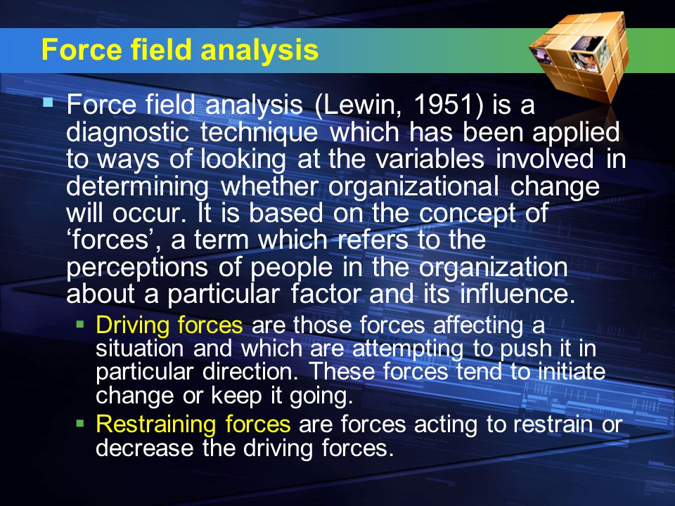 Force field analysis  A state of equilibrium is reached when the sum of the driving forces equals the sum of the restraining forces.