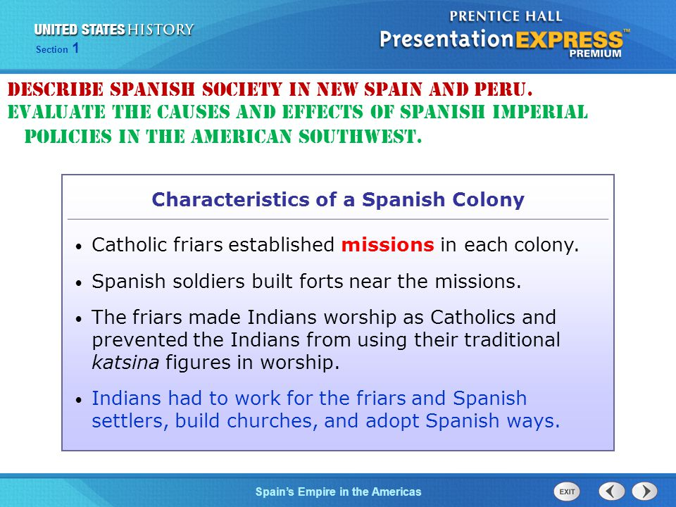The Cold War BeginsSpain's Empire in the Americas Section 1 Characteristics of a Spanish Colony Catholic friars established missions in each colony. S