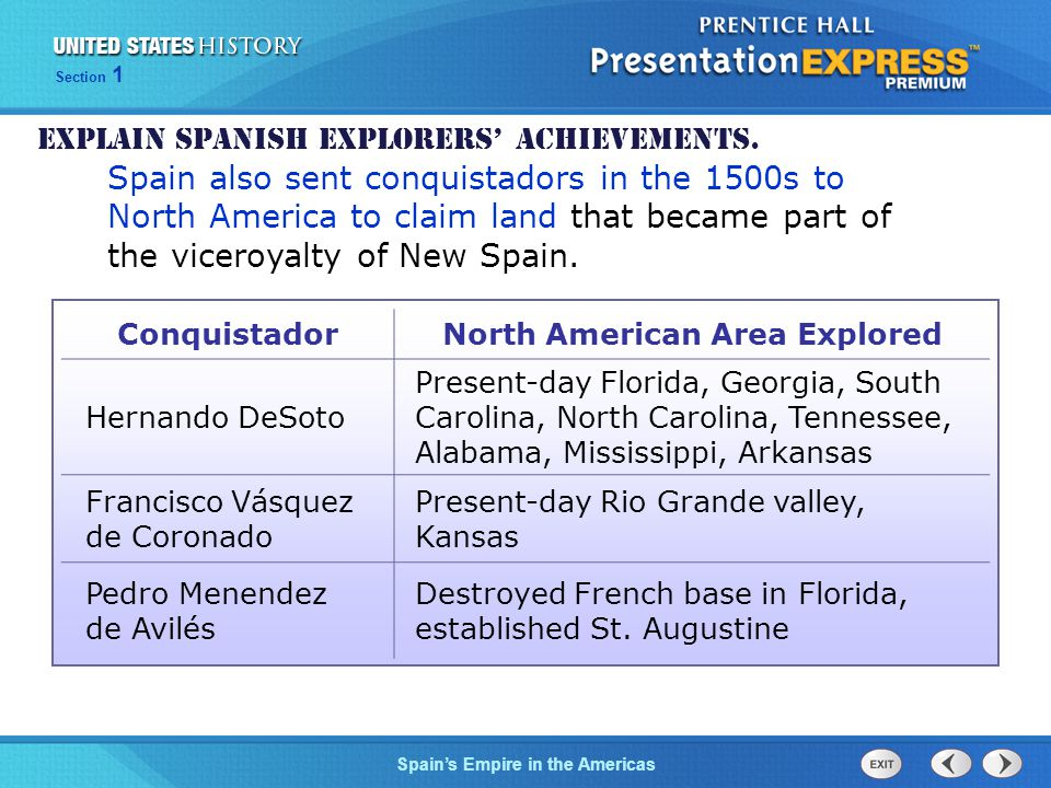 The Cold War BeginsSpain's Empire in the Americas Section 1 ConquistadorNorth American Area Explored Hernando DeSoto Present-day Florida, Georgia, Sou