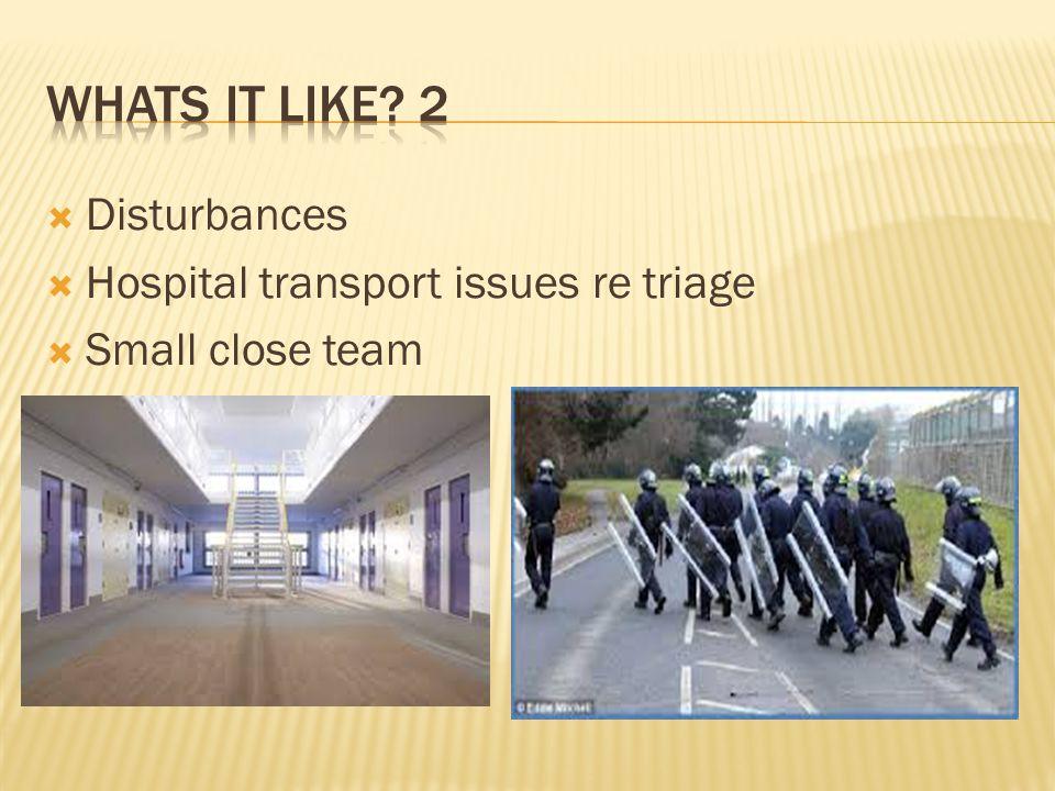  Disturbances  Hospital transport issues re triage  Small close team