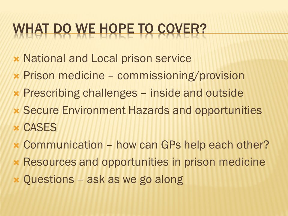  National and Local prison service  Prison medicine – commissioning/provision  Prescribing challenges – inside and outside  Secure Environment Haz