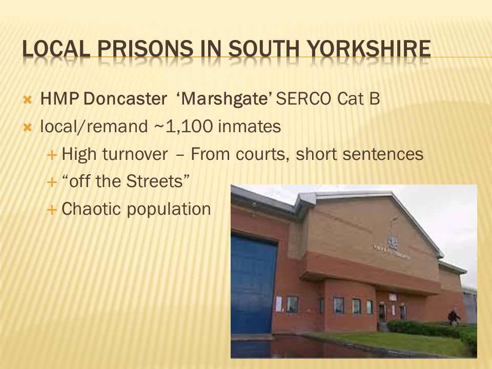  HMP Moorland near Doncaster  Cat C working ~ 1,000 inmates  YOs, sex offenders, foreign nationals, mains
