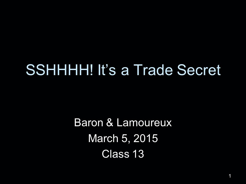 1 SSHHHH! It's a Trade Secret Baron & Lamoureux March 5, 2015 Class 13