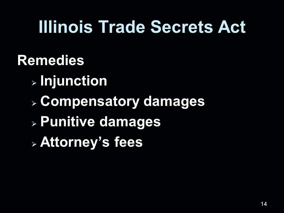 14 Illinois Trade Secrets Act Remedies  Injunction  Compensatory damages  Punitive damages  Attorney's fees