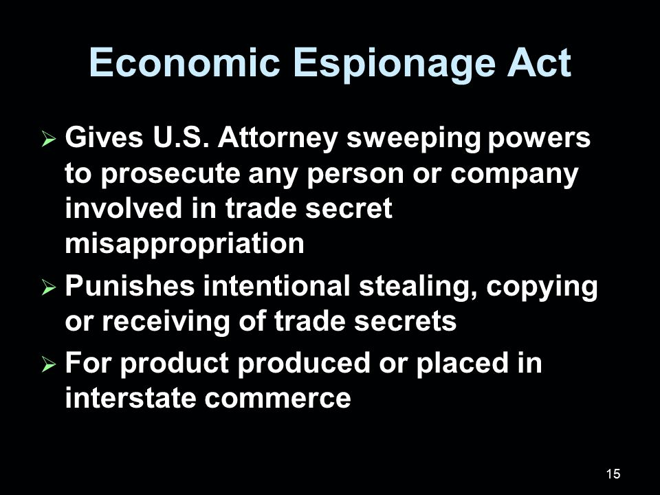 15 Economic Espionage Act  Gives U.S.