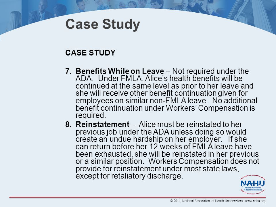 © 2011, National Association of Health Underwriters www.nahu.org Case Study CASE STUDY 7.Benefits While on Leave – Not required under the ADA.
