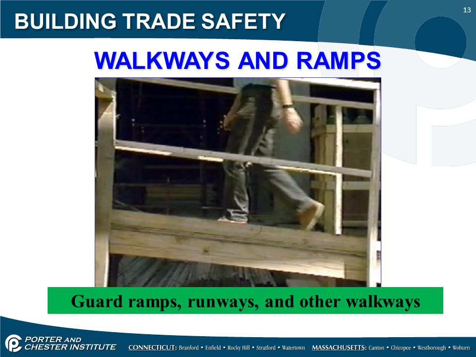 13 BUILDING TRADE SAFETY WALKWAYS AND RAMPS Guard ramps, runways, and other walkways