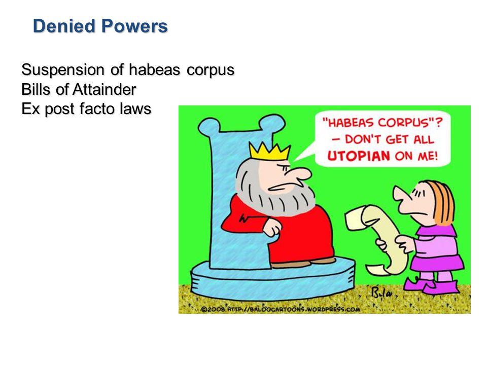 Suspension of habeas corpus Bills of Attainder Ex post facto laws