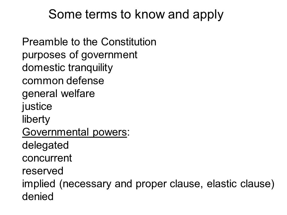 Some terms to know and apply Preamble to the Constitution purposes of government domestic tranquility common defense general welfare justice liberty G