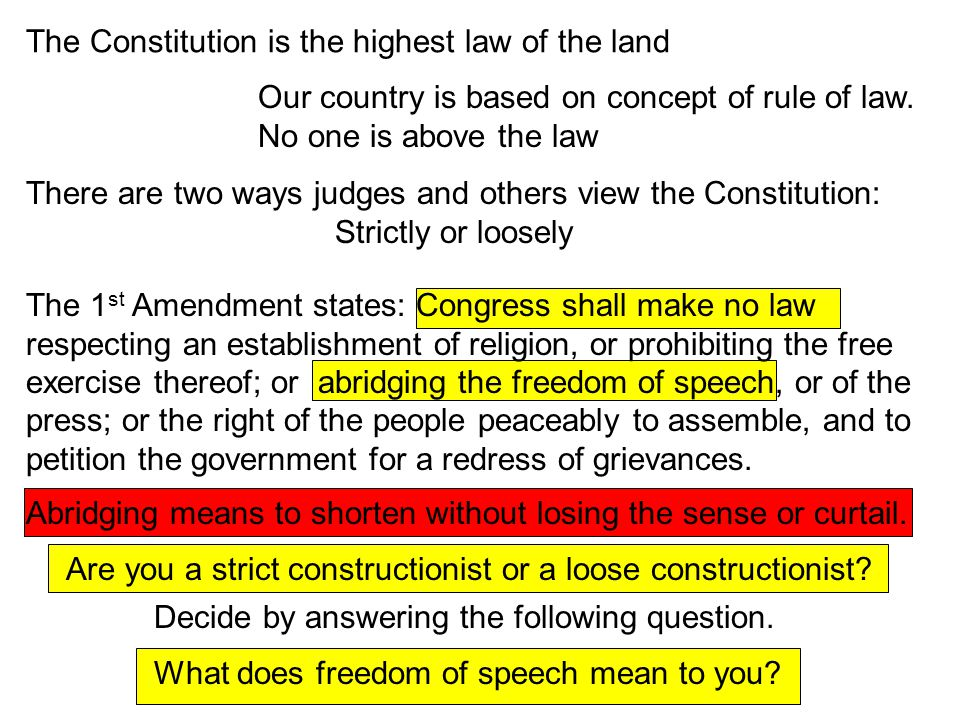 The Constitution is the highest law of the land Our country is based on concept of rule of law. No one is above the law There are two ways judges and