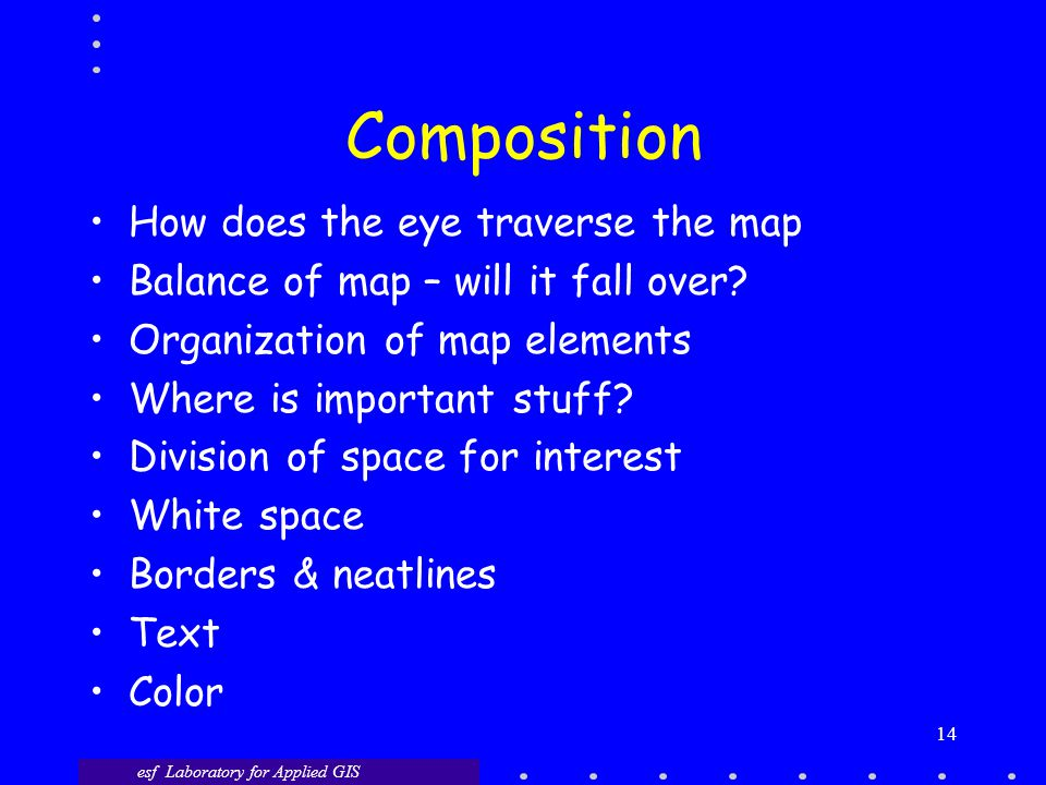 Composition How does the eye traverse the map Balance of map – will it fall over.