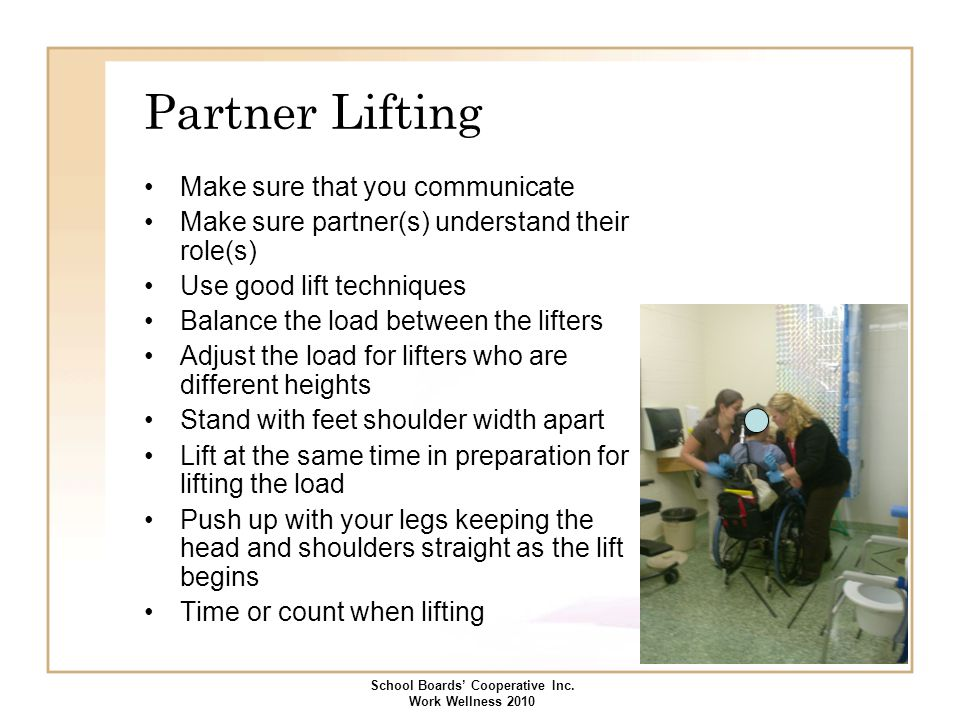 Partner Lifting Make sure that you communicate Make sure partner(s) understand their role(s) Use good lift techniques Balance the load between the lif