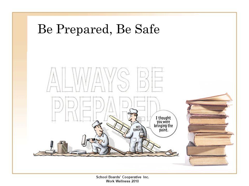 Be Prepared, Be Safe School Boards' Cooperative Inc. Work Wellness 2010