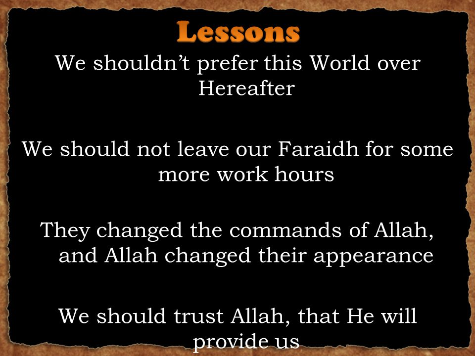 We shouldn't prefer this World over Hereafter We should not leave our Faraidh for some more work hours They changed the commands of Allah, and Allah c