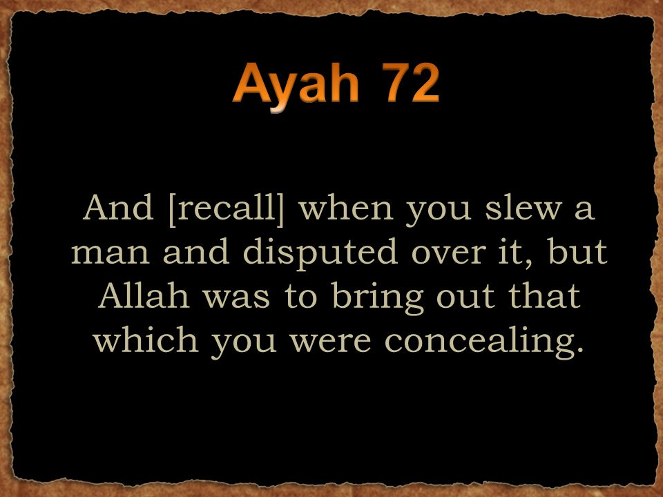 And [recall] when you slew a man and disputed over it, but Allah was to bring out that which you were concealing.