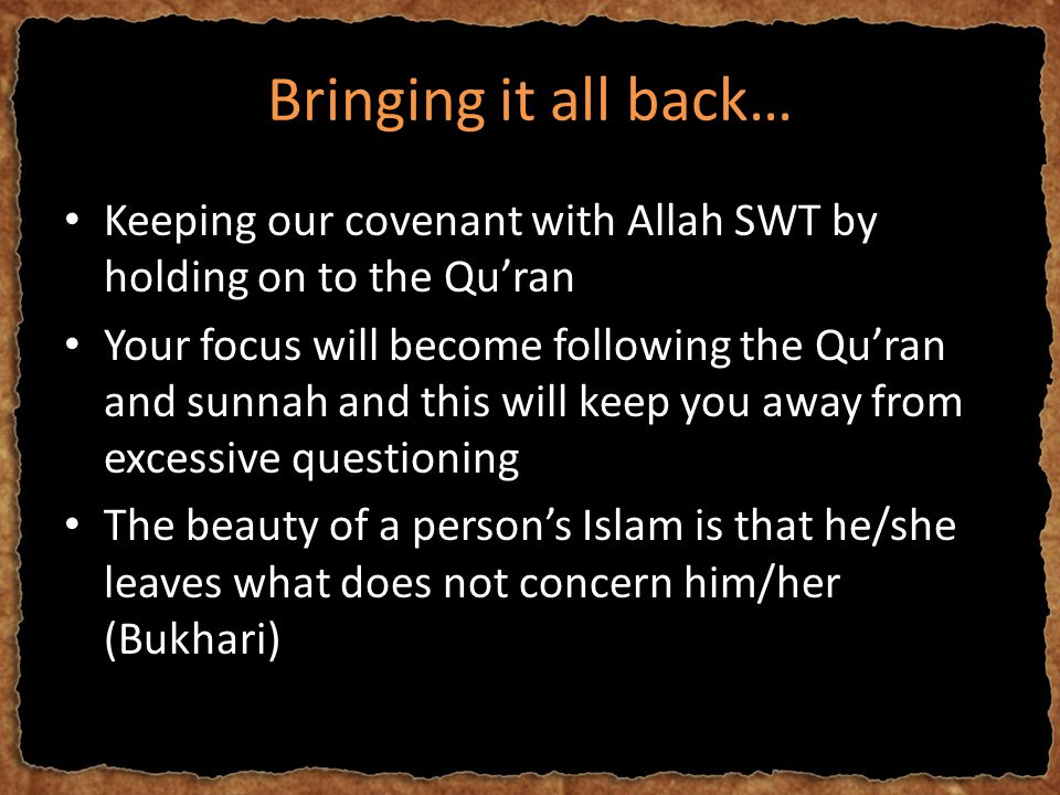 Bringing it all back… Keeping our covenant with Allah SWT by holding on to the Qu'ran Your focus will become following the Qu'ran and sunnah and this