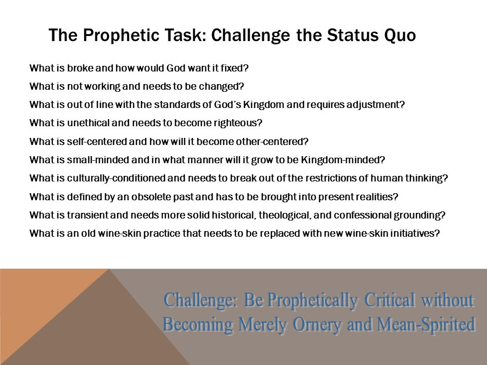 The Prophetic Task: Challenge the Status Quo What is broke and how would God want it fixed.