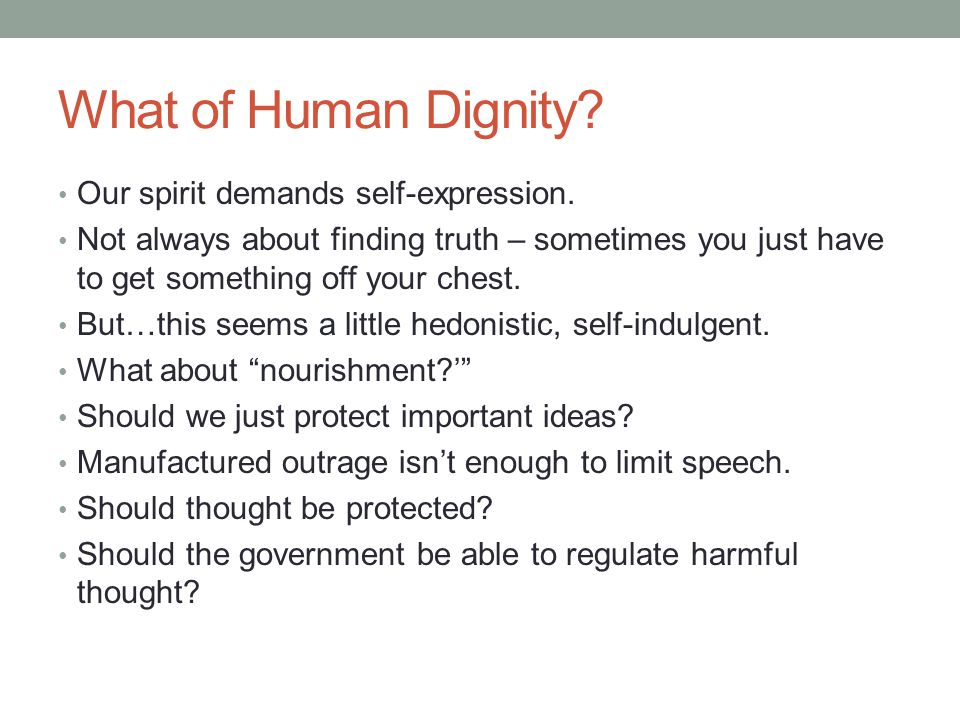 What of Human Dignity. Our spirit demands self-expression.