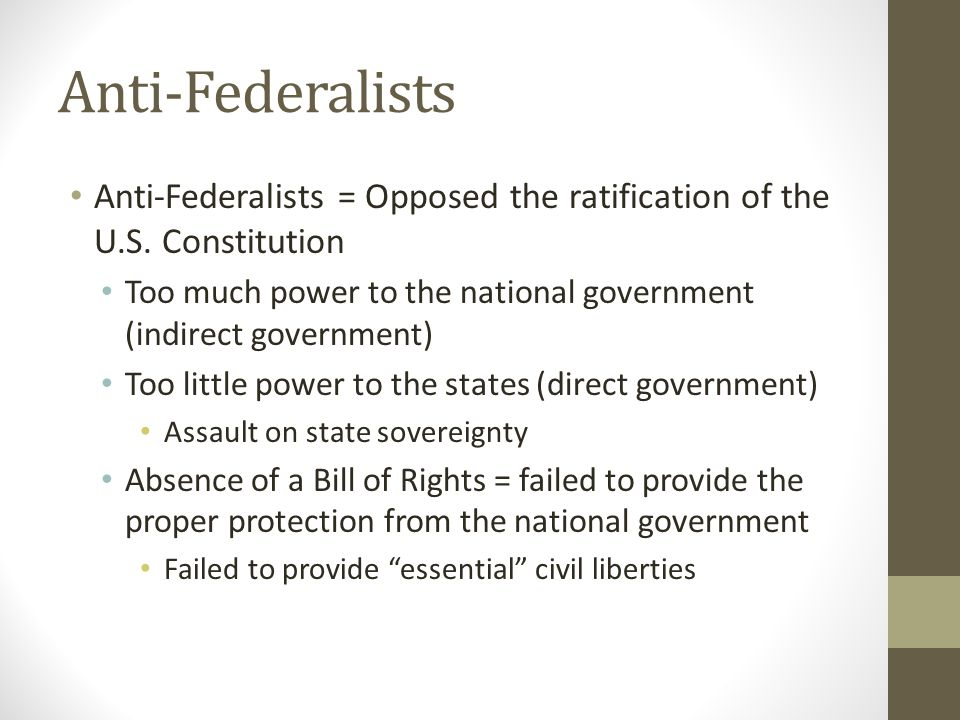 Anti-Federalists Anti-Federalists = Opposed the ratification of the U.S.