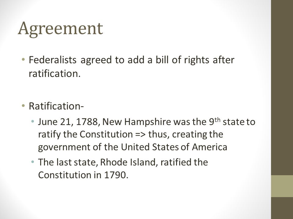 Agreement Federalists agreed to add a bill of rights after ratification.