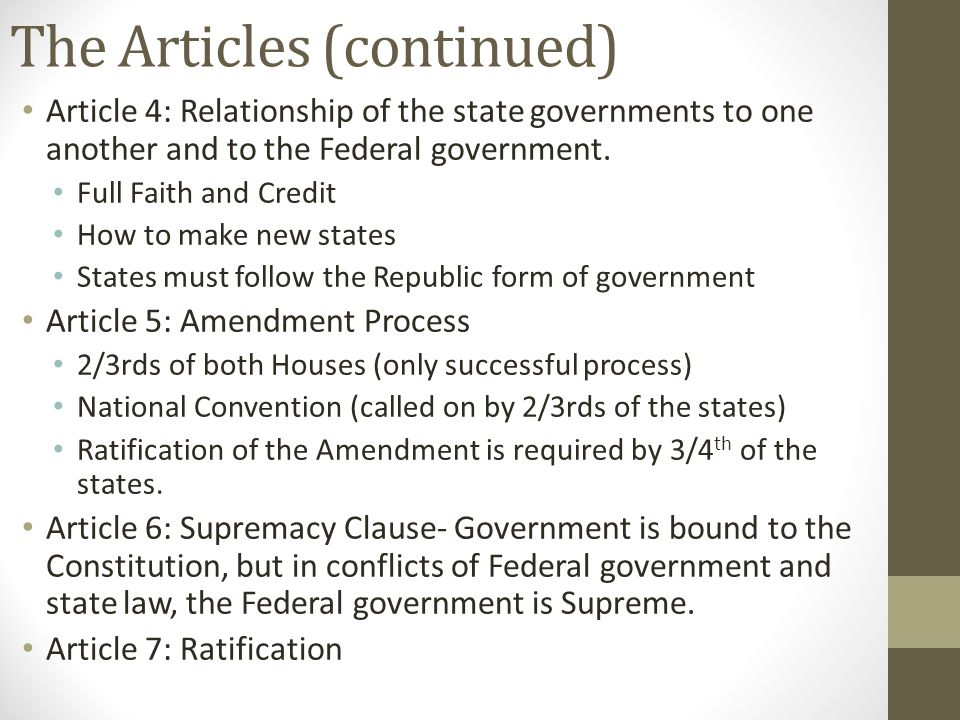 The Articles (continued) Article 4: Relationship of the state governments to one another and to the Federal government.