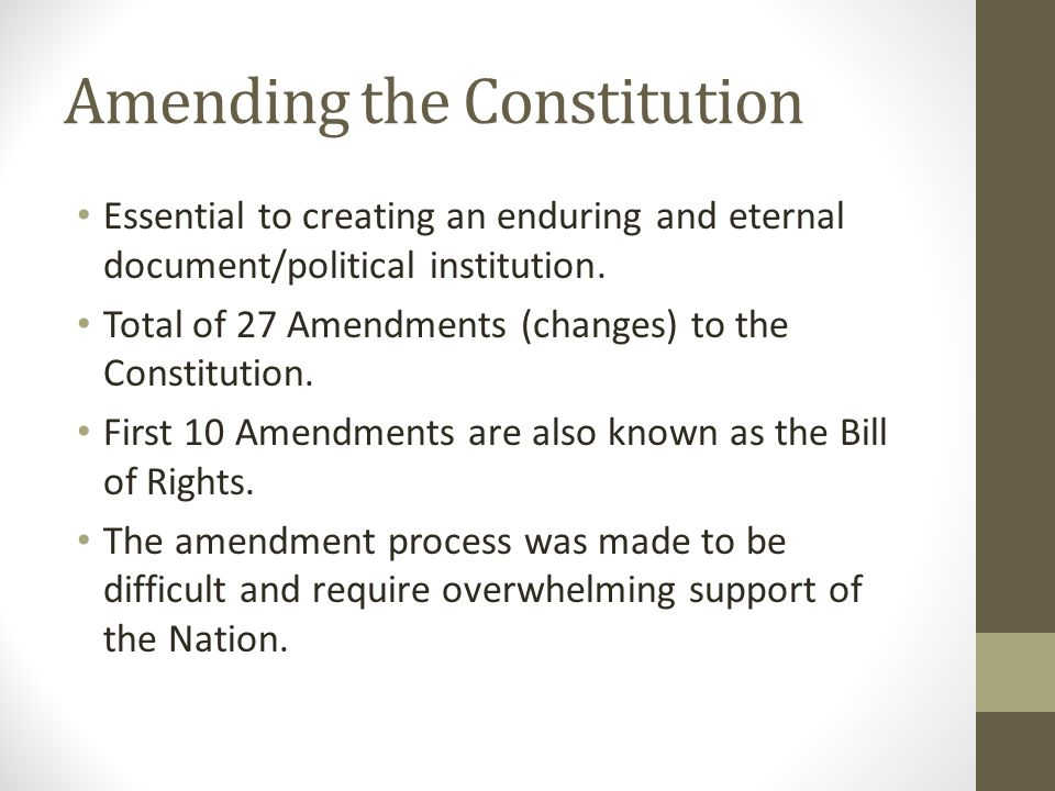 Amending the Constitution Essential to creating an enduring and eternal document/political institution.