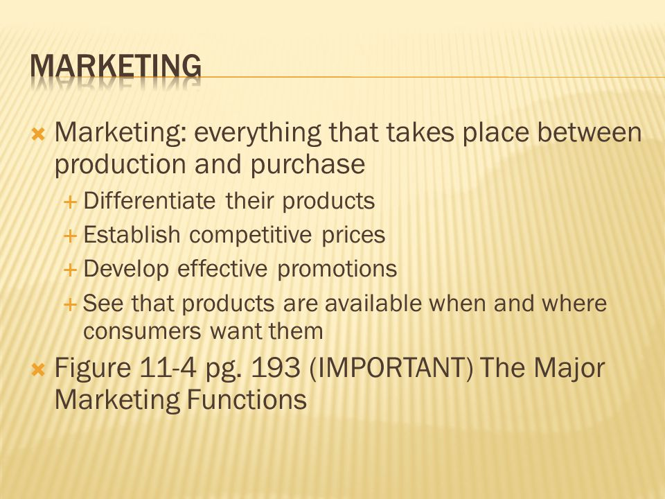  Marketing: everything that takes place between production and purchase  Differentiate their products  Establish competitive prices  Develop effec
