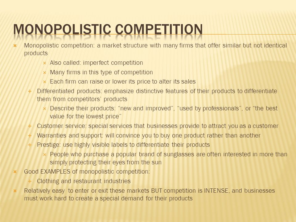  Monopolistic competition: a market structure with many firms that offer similar but not identical products  Also called: imperfect competition  Ma