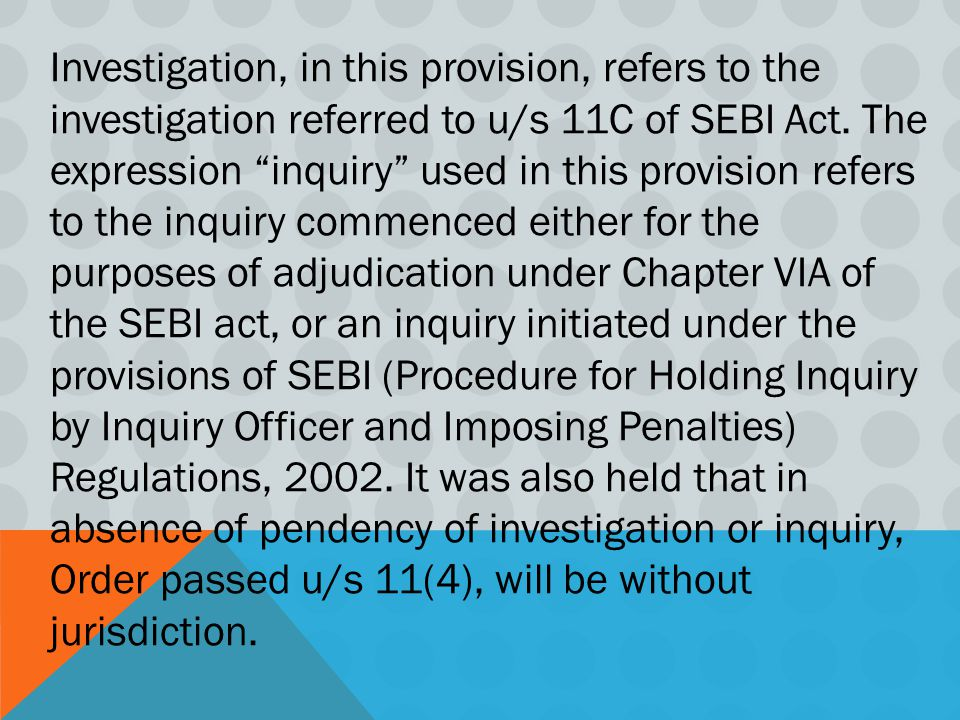 Investigation, in this provision, refers to the investigation referred to u/s 11C of SEBI Act.