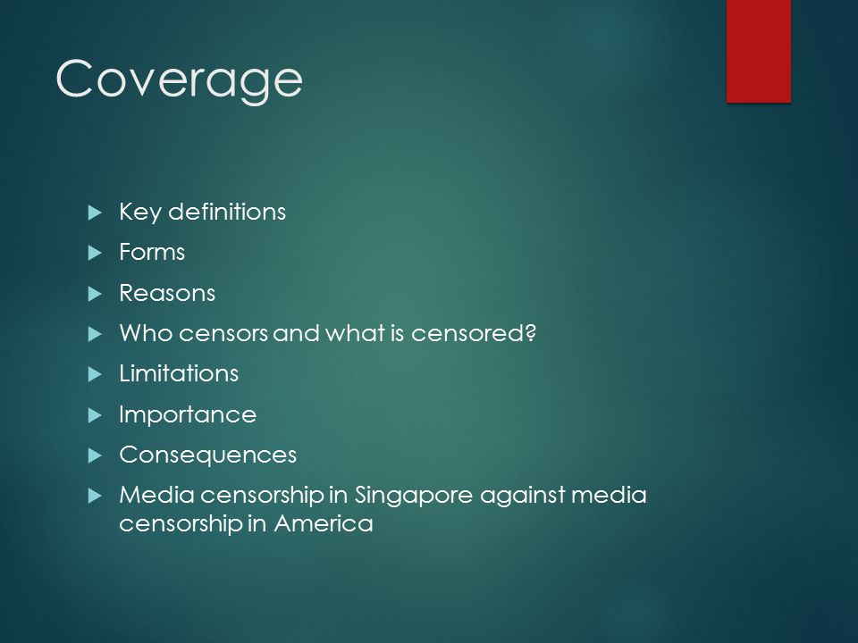 Coverage  Key definitions  Forms  Reasons  Who censors and what is censored.