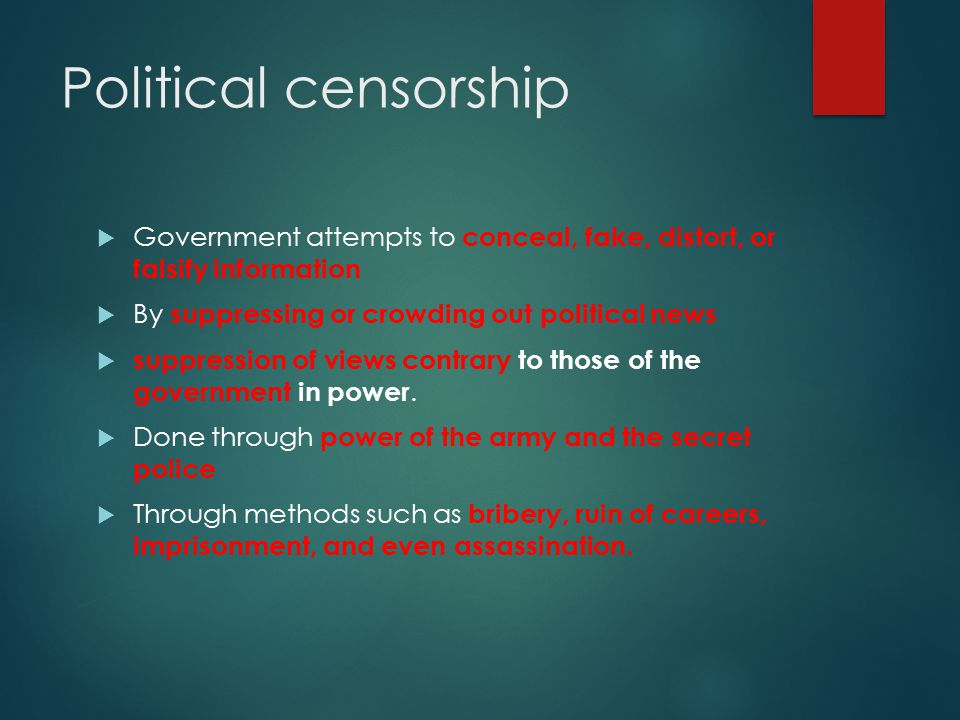 Political censorship  Government attempts to conceal, fake, distort, or falsify information  By suppressing or crowding out political news  suppression of views contrary to those of the government in power.