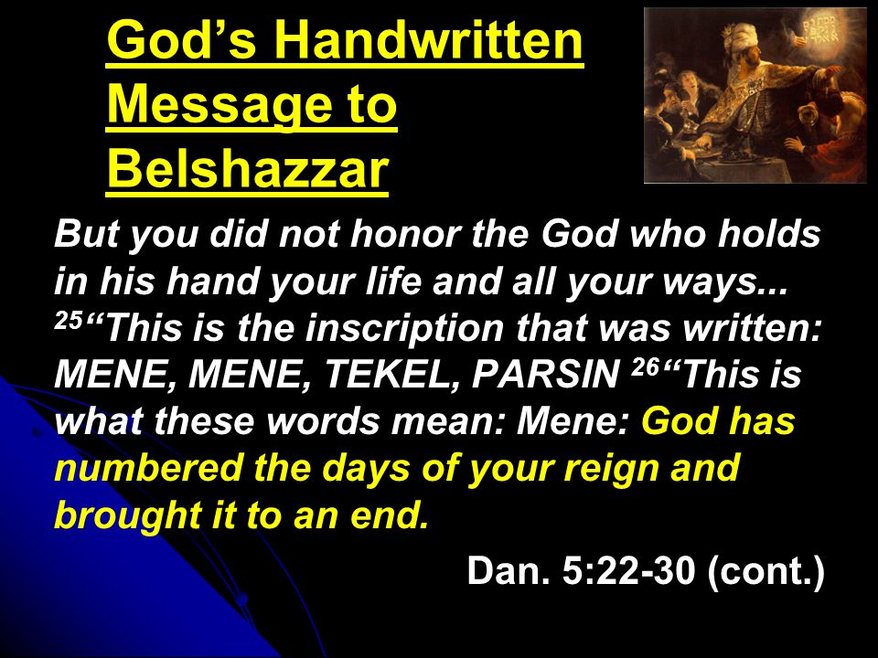 But you did not honor the God who holds in his hand your life and all your ways...