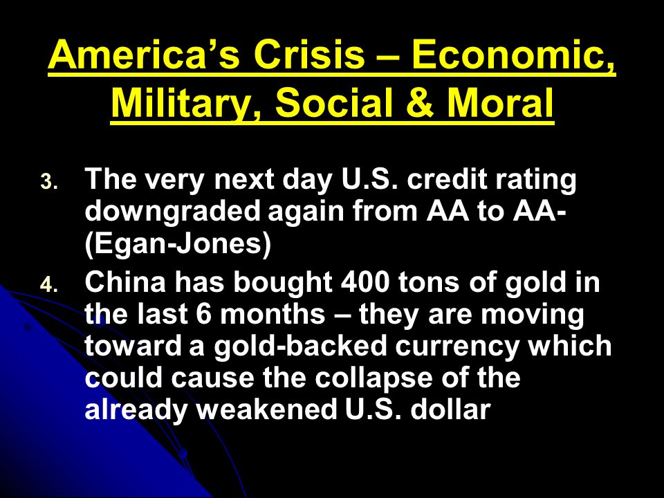 America's Crisis – Economic, Military, Social & Moral 3. 3. The very next day U.S. credit rating downgraded again from AA to AA- (Egan-Jones) 4. 4. Ch