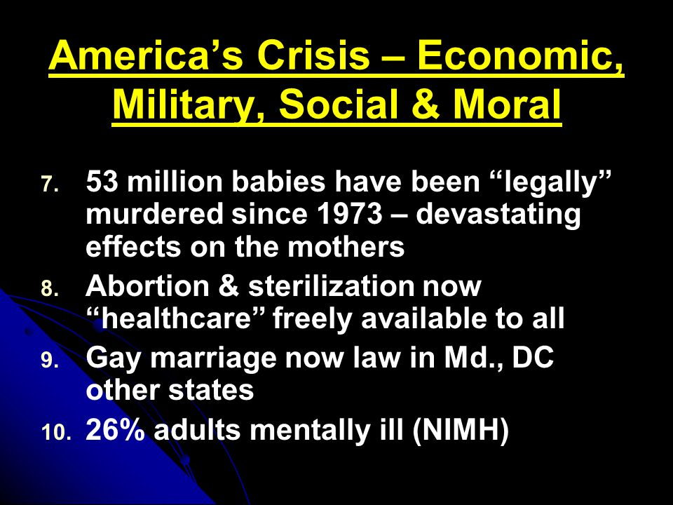 """America's Crisis – Economic, Military, Social & Moral 7. 7. 53 million babies have been """"legally"""" murdered since 1973 – devastating effects on the mot"""