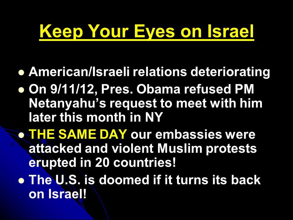 Keep Your Eyes on Israel American/Israeli relations deteriorating On 9/11/12, Pres.