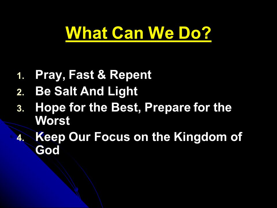 What Can We Do. 1. 1. Pray, Fast & Repent 2. 2.