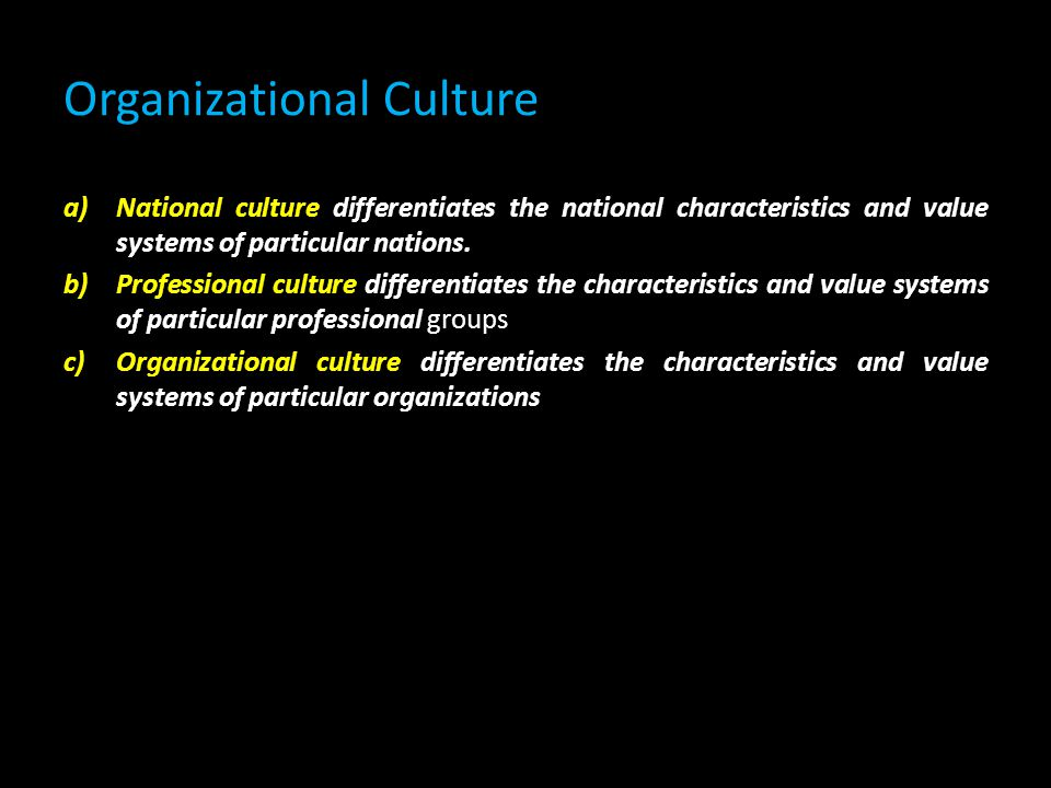 Organizational Culture a)National culture differentiates the national characteristics and value systems of particular nations.