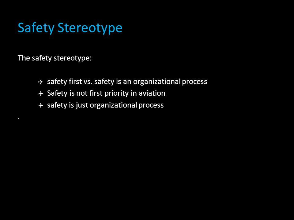 Safety Stereotype The safety stereotype:  safety first vs.
