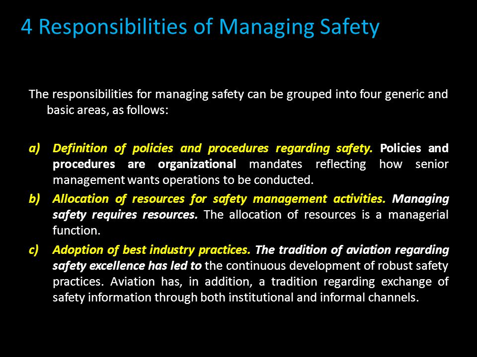 The responsibilities for managing safety can be grouped into four generic and basic areas, as follows: a)Definition of policies and procedures regarding safety.