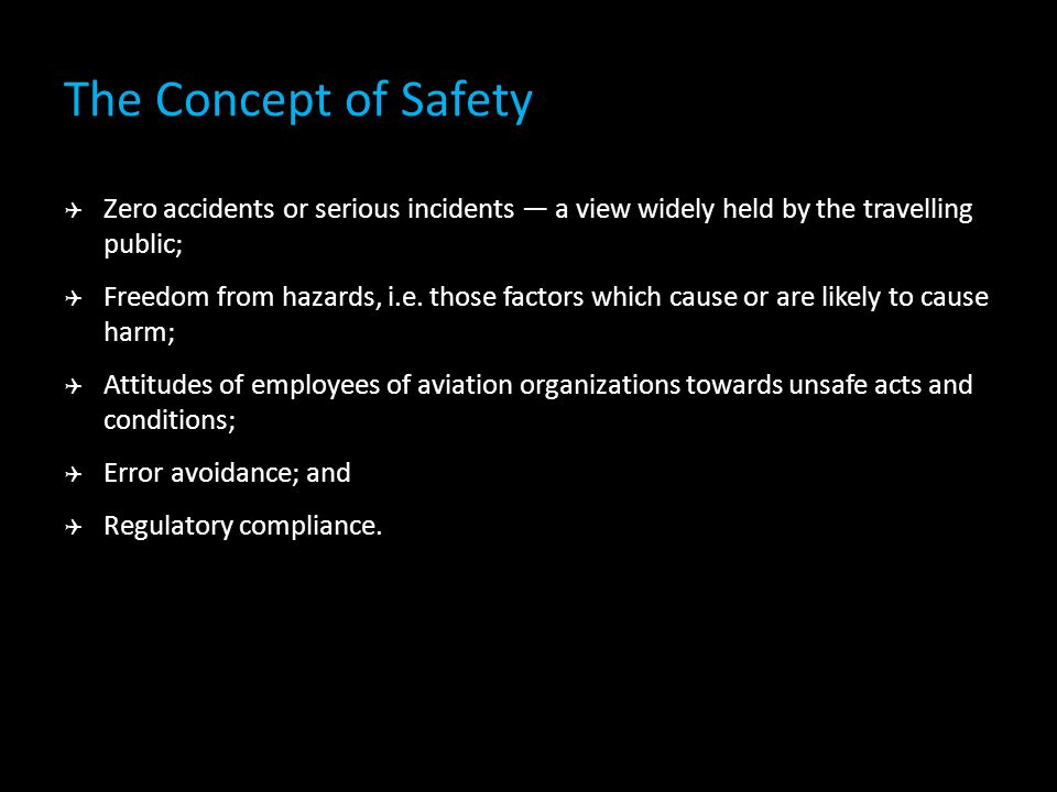 The Concept of Safety  Zero accidents or serious incidents — a view widely held by the travelling public;  Freedom from hazards, i.e.