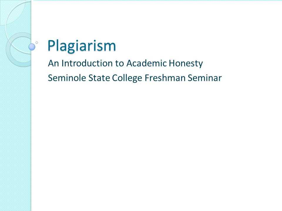 Plagiarism An Introduction to Academic Honesty Seminole State College Freshman Seminar