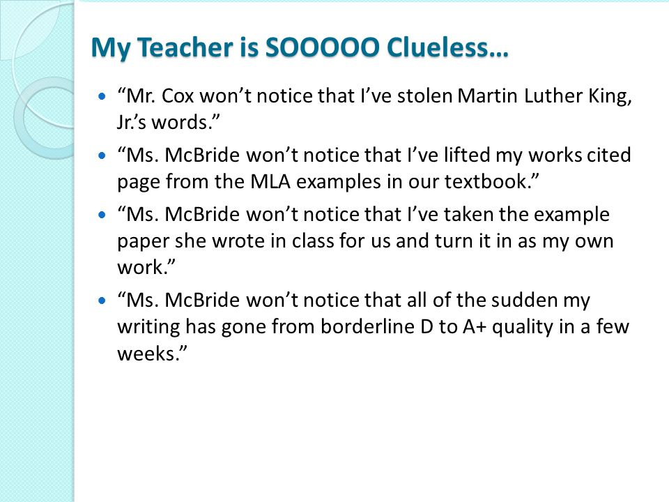 "My Teacher is SOOOOO Clueless… ""Mr. Cox won't notice that I've stolen Martin Luther King, Jr.'s words."" ""Ms. McBride won't notice that I've lifted my"