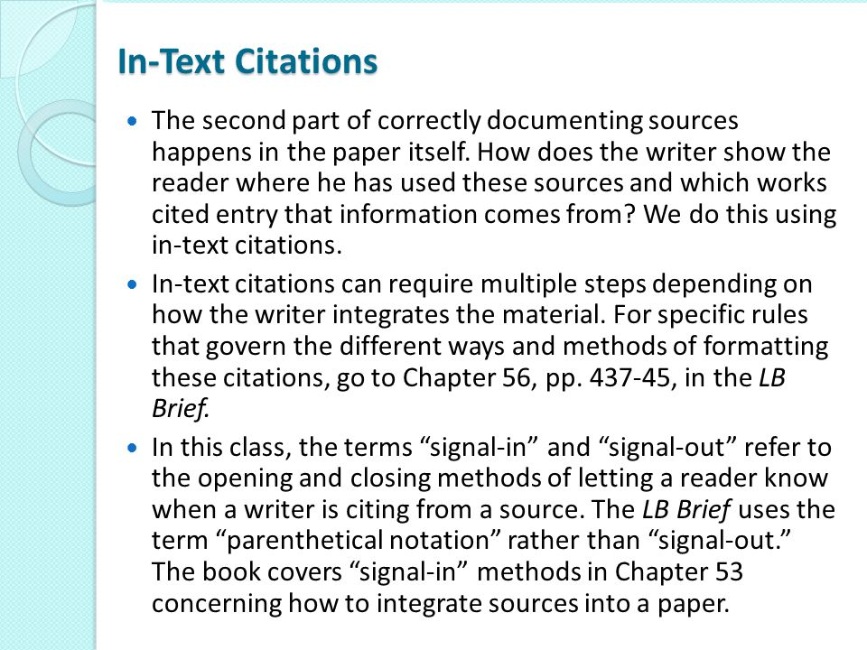 In-Text Citations The second part of correctly documenting sources happens in the paper itself. How does the writer show the reader where he has used