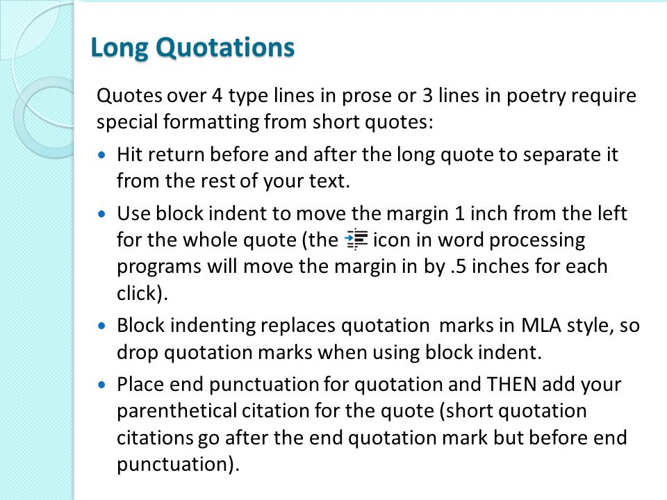 Long Quotations Quotes over 4 type lines in prose or 3 lines in poetry require special formatting from short quotes: Hit return before and after the l