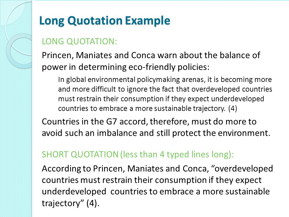 Long Quotation Example LONG QUOTATION: Princen, Maniates and Conca warn about the balance of power in determining eco-friendly policies: In global env
