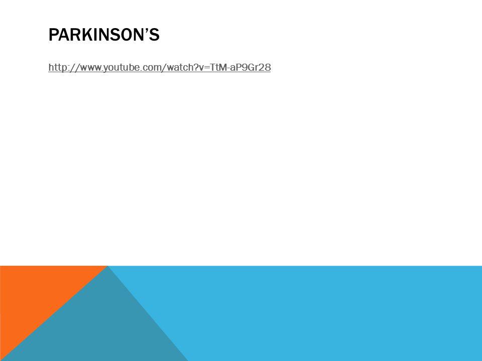 PARKINSON'S http://www.youtube.com/watch?v=TtM-aP9Gr28