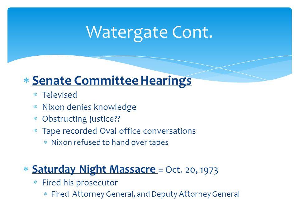  Senate Committee Hearings  Televised  Nixon denies knowledge  Obstructing justice .