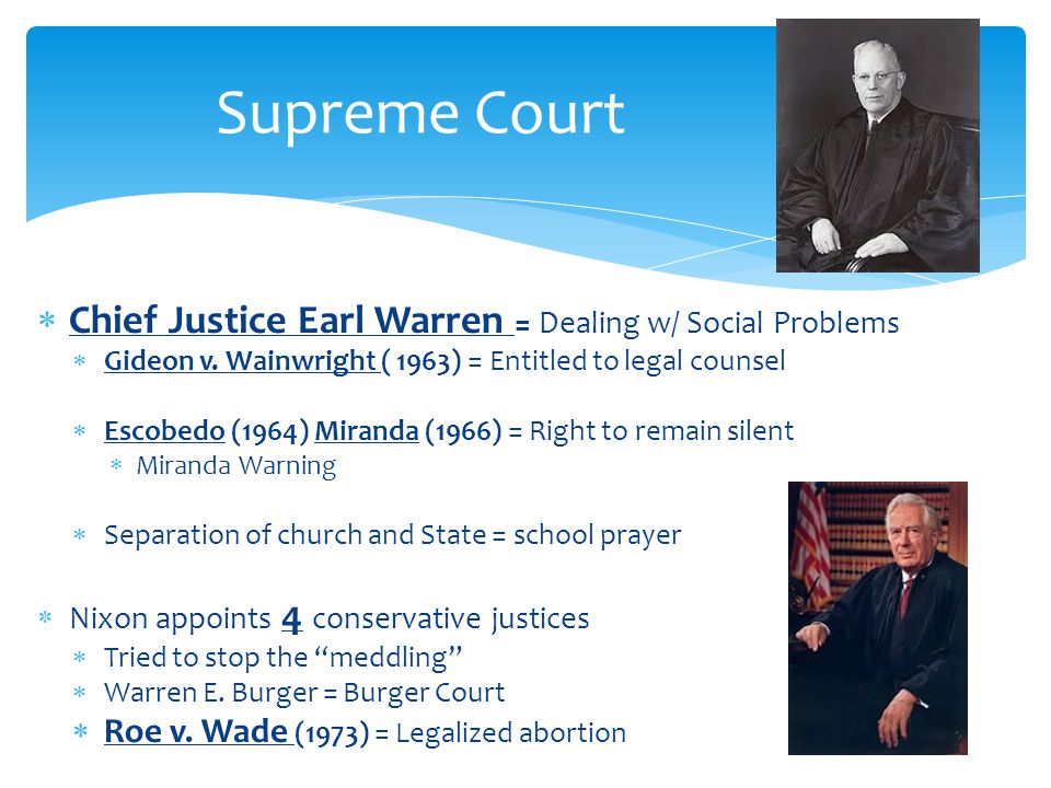  Chief Justice Earl Warren = Dealing w/ Social Problems  Gideon v.